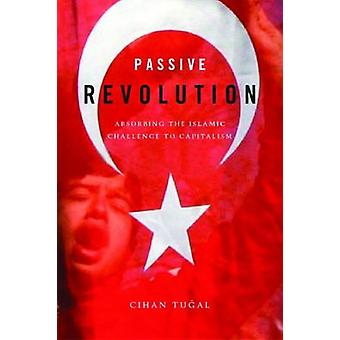 Passive Revolution - Absorbing the Islamic Challenge to Capitalism by