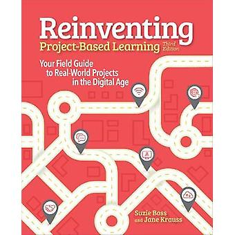 Reinventing Project-Based Learning - Your Field Guide to Real-World Pr