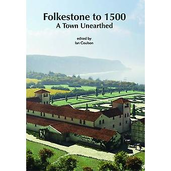 Folkestone to 1500 - A Town Unearthed by Ian Coulson - 9781870545273 B