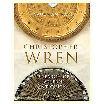Christopher Wren - In Search of Eastern Antiquity by Vaughan Hart - 9