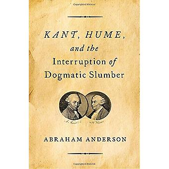 Kant - Hume - and the Interruption of Dogmatic Slumber by Abraham And