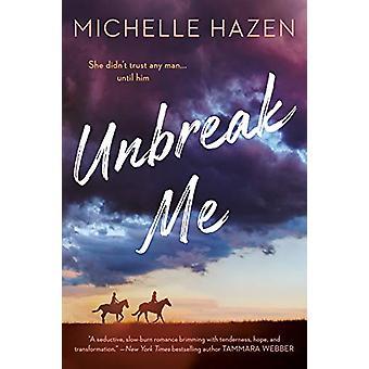 Unbreak Me by Michelle Hazen - 9781984803290 Book