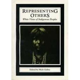 Representing Others - White Views of Indigenous Peoples by M. Gidley -