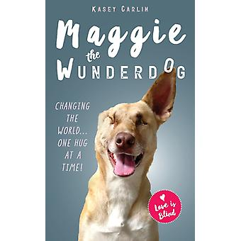 Miraculous Life of Maggie the Wunderdog by Kasey Carlin