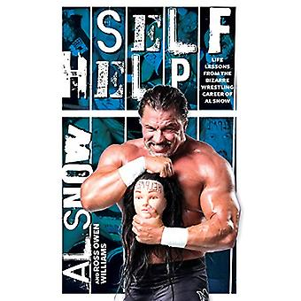 Self Help - Life Lessons from the Bizarre Wrestling Career of Al Snow