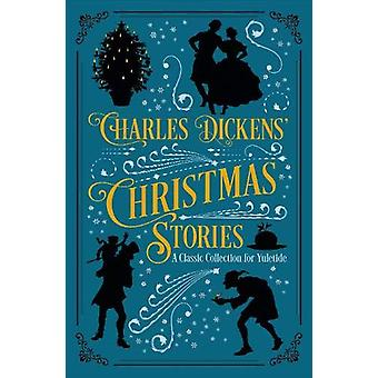 Charles Dickens' Christmas Stories - A Classic Collection for Yuletide