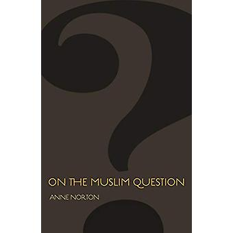 On the Muslim Question by Anne Norton - 9780691195940 Book