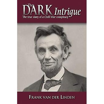 The Dark Intrigue - The True Story of a Civil War Conspiracy by Frank