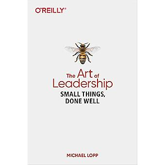 Art of Leadership - The - Small Things - Done Well by Michael Lopp - 9