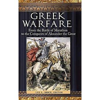Greek Warfare - From the Battle of Marathon to the Conquests of Alexan