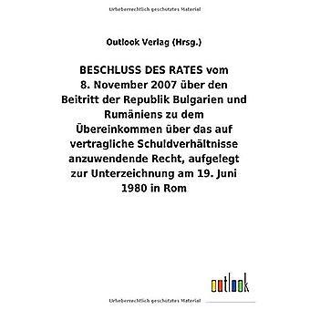 BESCHLUSS DES RATES vom 8.marraskuuta 2007 Aber den Beitritt der Republik Bulgarien und Rum niens zu dem Acebereinkommen Aber das auf vertragliche Schuldverh ltnisse anzuwendende Recht, aufgelegt zur Unterzeichnung am 19.Juni 1980 in Rom