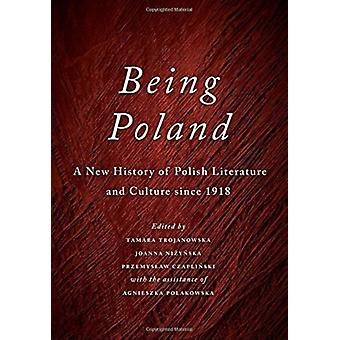 Being Poland  A New History of Polish Literature and Culture since 1918