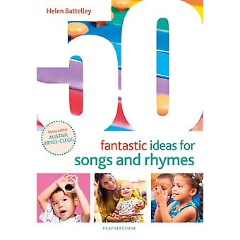 50 Fantastic Ideas for Songs and Rhymes by Helen Battelley
