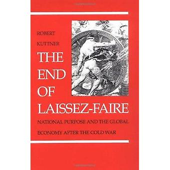 The End of Laissez-faire - National Purpose and the Global Economy Aft