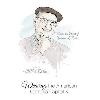 Weaving the American Catholic Tapestry by Derek C Hatch - 97814982027