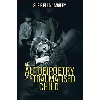 An Autobipoetry of a Traumatised Child by Susie Ella Langley - 978178