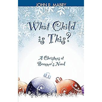 What Child is This? - A Christmas at Bremmer's Novel by REV John R Mab