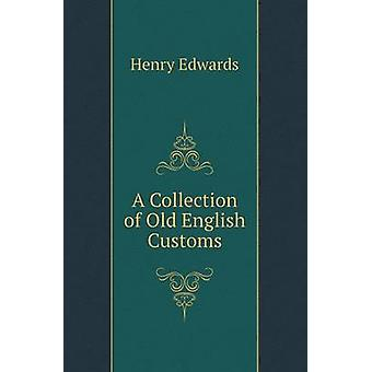 A Collection of Old English Customs by Henry Edwards - 9785518416673