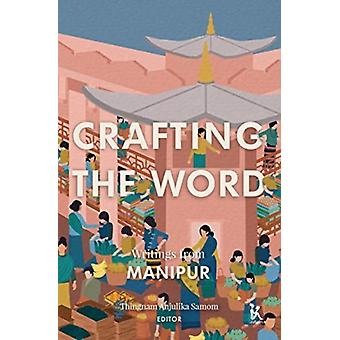Crafting the Word  Writings from Manipur by Thingnam Anjuli Samom