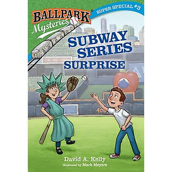 Ballpark Mysteries Super Special 3 Subway Series Surprise by David A Kelly & Illustrated by Mark Meyers