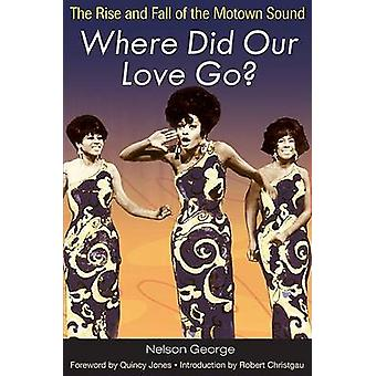 Where Did Our Love Go  The Rise and Fall of the Motown Sound by Nelson George & Foreword by Quincy Jones