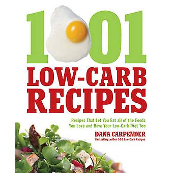 1001 LowCarb Recipes Hundreds of Delicious Recipes from Dinner to Dessert That Let You Live Your LowCarb Lifestyle and Never Look Back by Carpender & Dana