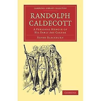 Randolph Caldecott: A Personal Memoir of his Early Art Career (Cambridge Library Collection ...