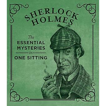 Sherlock Holmes - The Essential Mysteries in One Sitting by Jennifer K