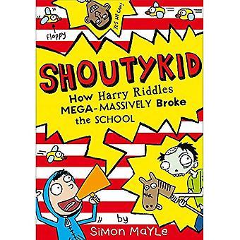 Hur Harry gåtor Mega-massivt bröt skolan (Shoutykid, bok 2)