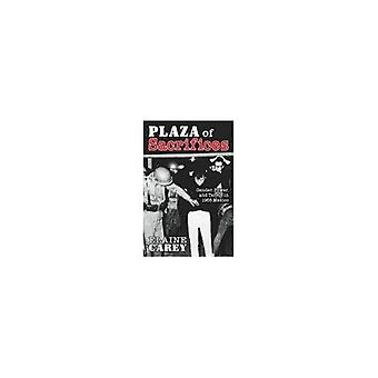 Plaza of Sacrifices : Gender, Power, and Terror in 1968 Mexico