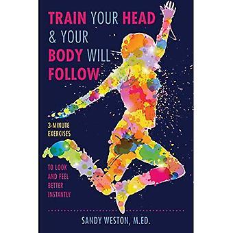 Train je hoofd & uw lichaam zal volgen