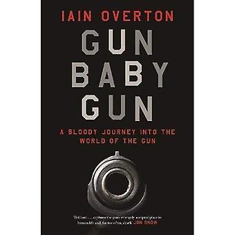 Gun Baby Gun: En blodig resa in i världen av pistolen