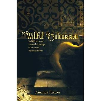 Willful Submission: Sado-Erotics and Heavenly Marriage in Victorian Religious Poetry (Victorian Literature and Culture Series)