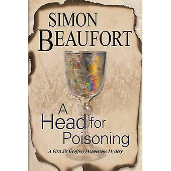 A Head for Poisoning An 11th century mystery set on the Welsh Borders by Beaufort & Simon