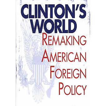 Clintons wereld Remaking van Amerikaans buitenlands beleid door Hyland & William