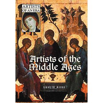 Artists of the Middle Ages by Ross & Leslie