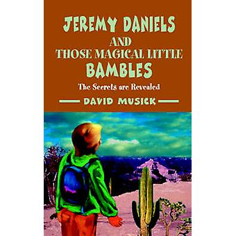 Jeremy Daniels and Those Magical Little BamblesThe Secrets are Revealed by Musick & David