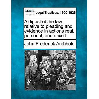 A digest of the law relative to pleading and evidence in actions real personal and mixed. by Archbold & John Frederick