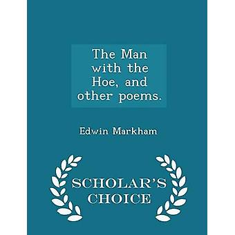 The Man with the Hoe and other poems.  Scholars Choice Edition by Markham & Edwin