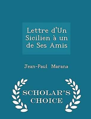 Lettre dUn Sicilien  un de Ses Amis  Scholars Choice Edition by Marana & JeanPaul