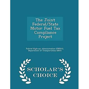 The Joint FederalState Motor Fuel Tax Compliance Project  Scholars Choice Edition by Federal Highway Administration FHWA & D