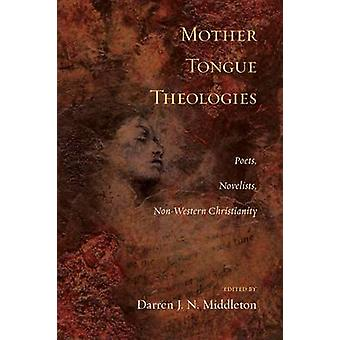 Mother Tongue Theologies Poets Novelists NonWestern Christianity by Middleton & Darren J. N.