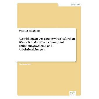 Auswirkungen des gesamtwirtschaftlichen Wandels i an der nye økonomi auf Entlohnungssysteme und Arbeitsbeziehungen af Schlagbauer & Theresa