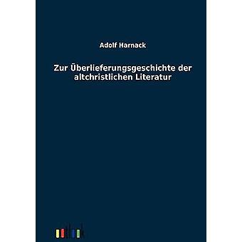 Zur Berlieferungsgeschichte der Altchristlichen Literatur von Harnack & Adolf