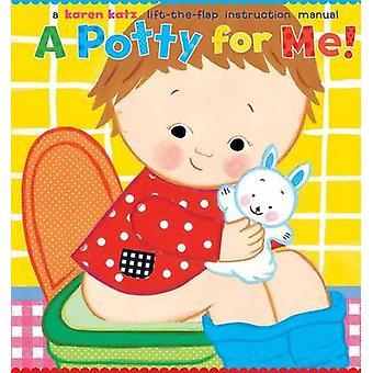 A Potty for Me! - Lift-the-flap Instruction Manual by Karen Katz - 978