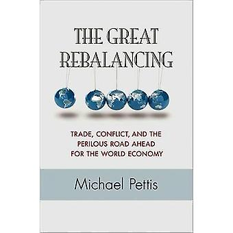 The Great Rebalancing - Trade - Conflict - and the Perilous Road Ahead
