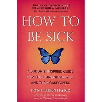How to be Sick - A Buddhist-inspired Guide for the Chronically Ill and