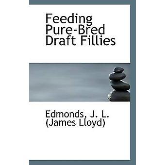 Feeding Pure-Bred Draft Fillies by Edmonds J L (James Lloyd) - 978111