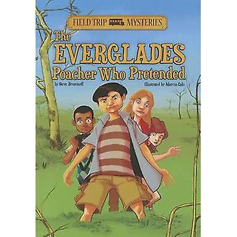 The Everglades Poacher Who Pretended by Steve Brezenoff - Marcos Calo