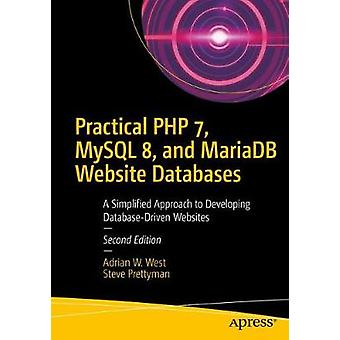 Practical PHP 7 - MySQL 8 - and MariaDB Website Databases - A Simplifi